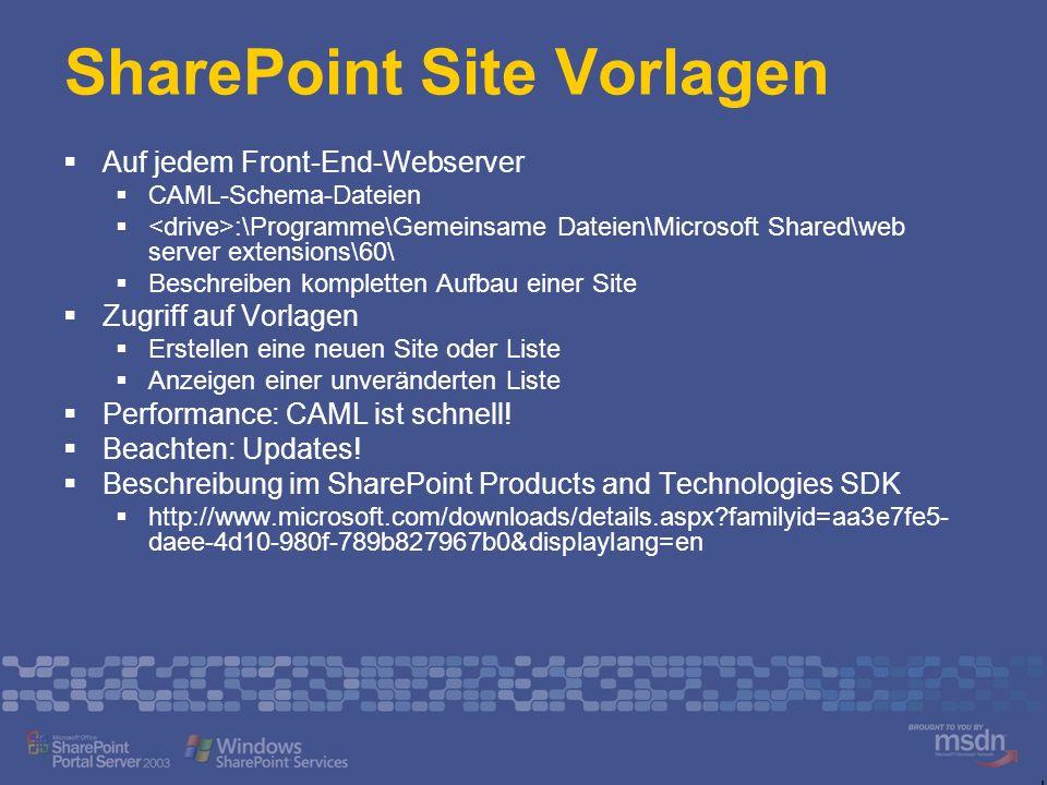 SharePoint Site Vorlagen Auf jedem Front-End-Webserver CAML-Schema-Dateien :\Programme\Gemeinsame Dateien\Microsoft Shared\web server extensions\60\ Beschreiben kompletten Aufbau einer Site Zugriff auf Vorlagen Erstellen eine neuen Site oder Liste Anzeigen einer unveränderten Liste Performance: CAML ist schnell.