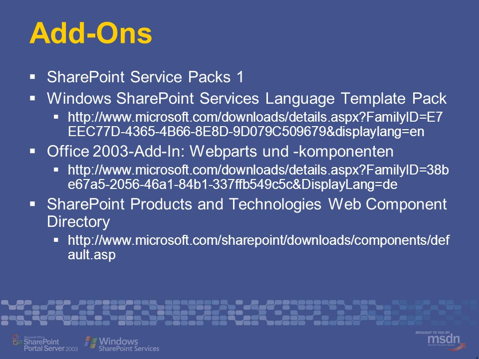 Add-Ons SharePoint Service Packs 1 Windows SharePoint Services Language Template Pack http://www.microsoft.com/downloads/details.aspx?FamilyID=E7 EEC7
