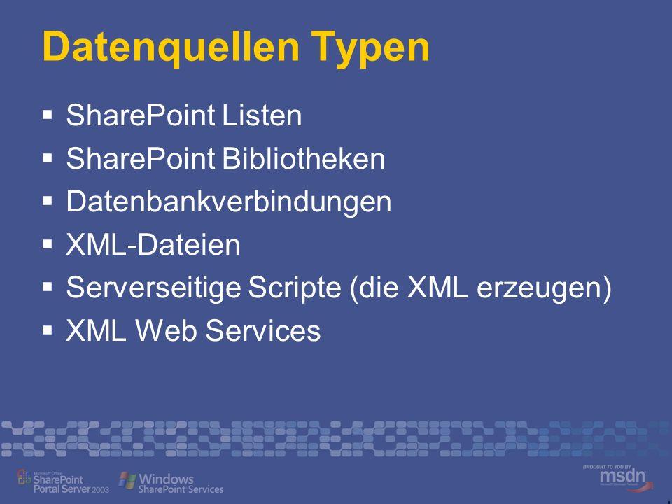 Datenquellen Typen SharePoint Listen SharePoint Bibliotheken Datenbankverbindungen XML-Dateien Serverseitige Scripte (die XML erzeugen) XML Web Services