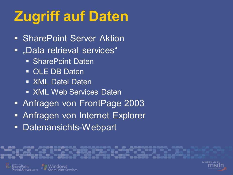 Zugriff auf Daten SharePoint Server Aktion Data retrieval services SharePoint Daten OLE DB Daten XML Datei Daten XML Web Services Daten Anfragen von FrontPage 2003 Anfragen von Internet Explorer Datenansichts-Webpart