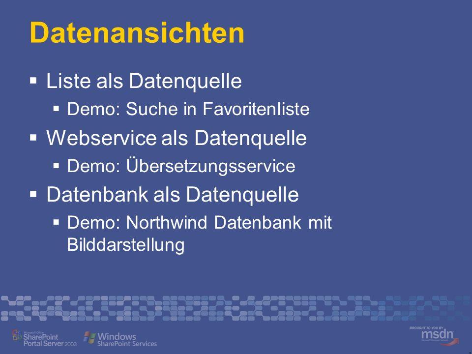 Datenansichten Liste als Datenquelle Demo: Suche in Favoritenliste Webservice als Datenquelle Demo: Übersetzungsservice Datenbank als Datenquelle Demo: Northwind Datenbank mit Bilddarstellung