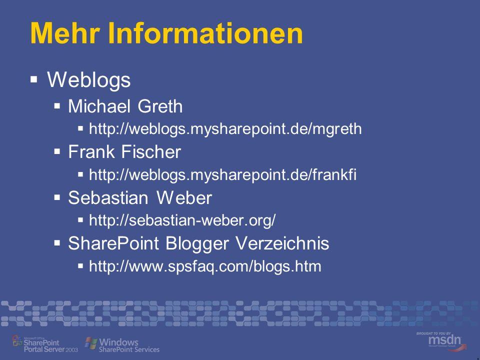 Mehr Informationen Weblogs Michael Greth http://weblogs.mysharepoint.de/mgreth Frank Fischer http://weblogs.mysharepoint.de/frankfi Sebastian Weber http://sebastian-weber.org/ SharePoint Blogger Verzeichnis http://www.spsfaq.com/blogs.htm