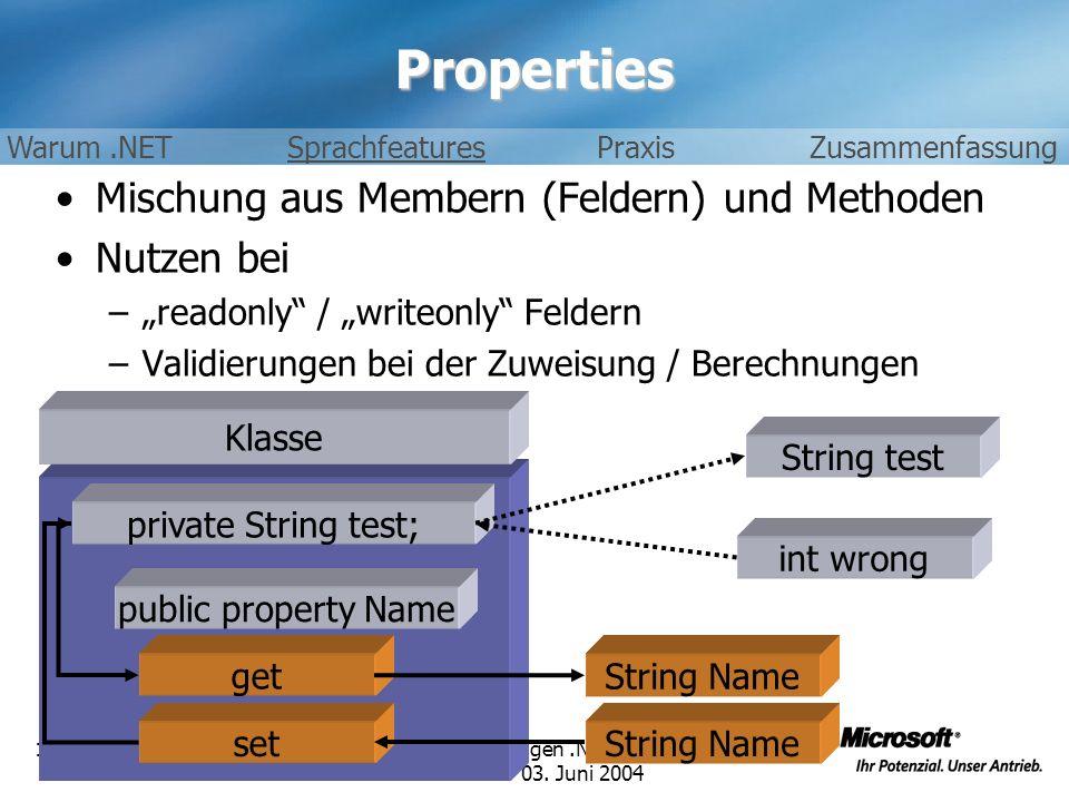 Grundlagen.NET STC 02. – 03. Juni 2004 19 / 26Properties Mischung aus Membern (Feldern) und Methoden Nutzen bei –readonly / writeonly Feldern –Validie