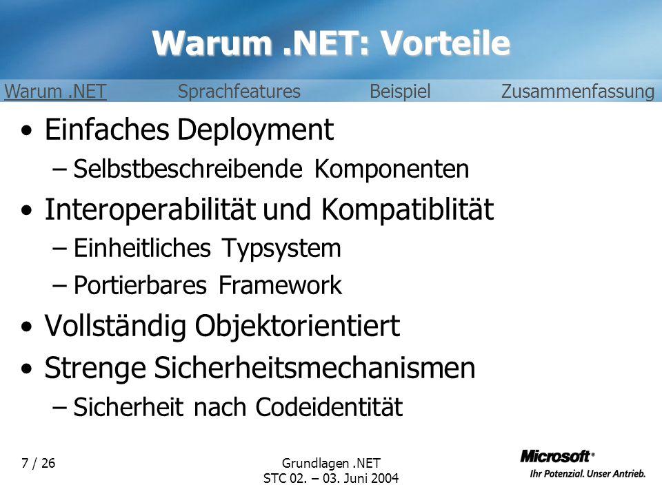 Grundlagen.NET STC 02. – 03. Juni 2004 7 / 26 Warum.NET: Vorteile Einfaches Deployment –Selbstbeschreibende Komponenten Interoperabilität und Kompatib