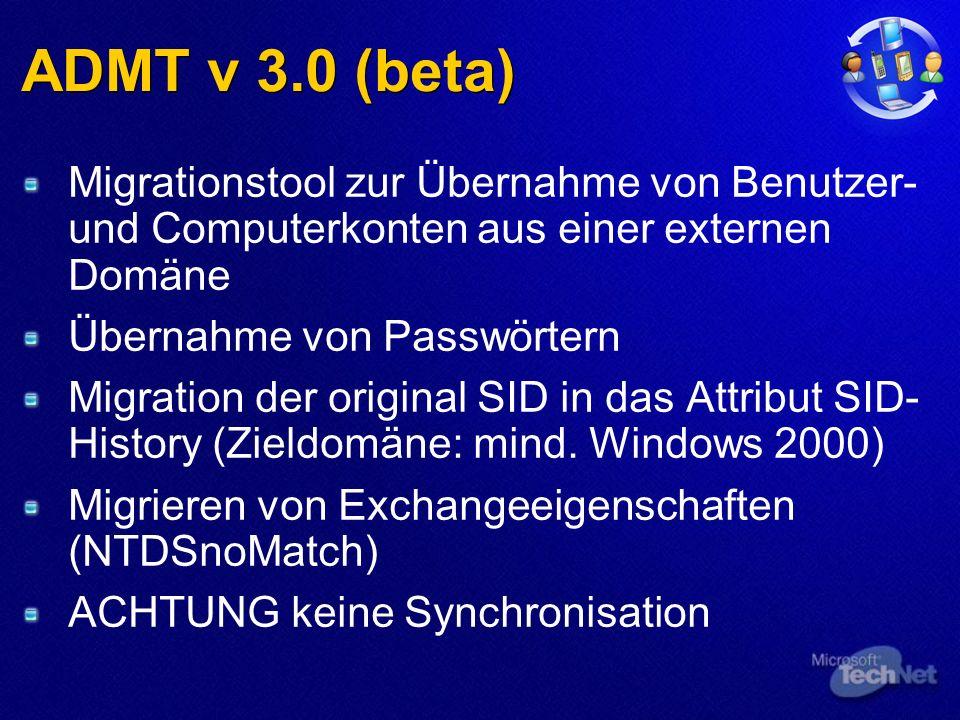 ADMT v 3.0 (beta) Migrationstool zur Übernahme von Benutzer- und Computerkonten aus einer externen Domäne Übernahme von Passwörtern Migration der original SID in das Attribut SID- History (Zieldomäne: mind.