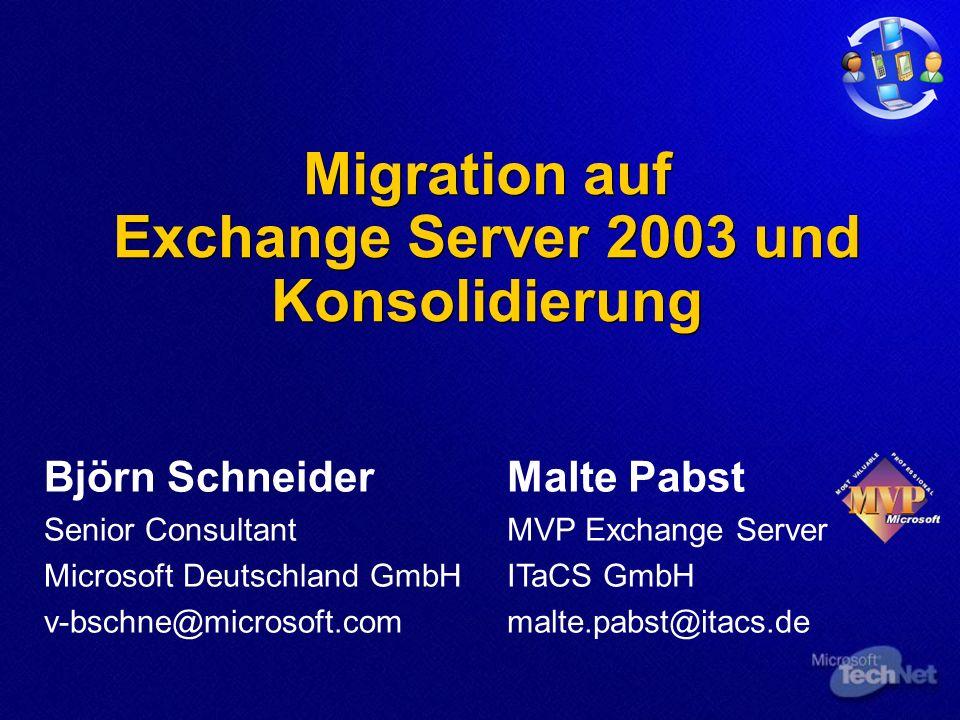 Migration auf Exchange Server 2003 und Konsolidierung Björn Schneider Senior Consultant Microsoft Deutschland GmbH v-bschne@microsoft.com Malte Pabst MVP Exchange Server ITaCS GmbH malte.pabst@itacs.de