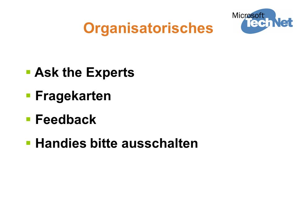 Organisatorisches Ask the Experts Fragekarten Feedback Handies bitte ausschalten