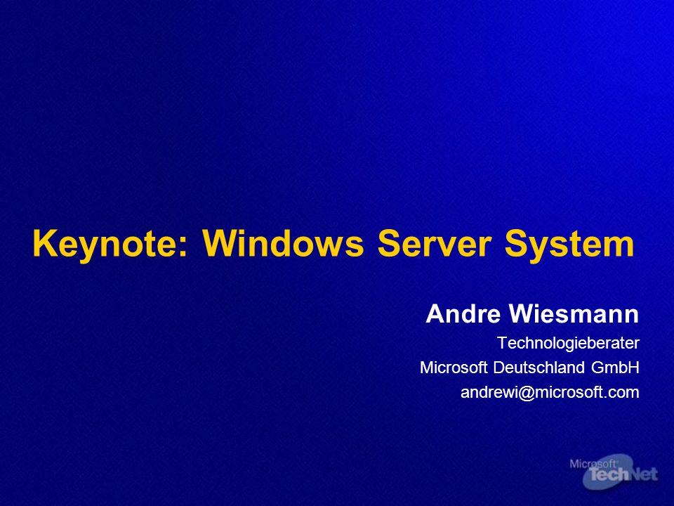 Keynote: Windows Server System Andre Wiesmann Technologieberater Microsoft Deutschland GmbH andrewi@microsoft.com