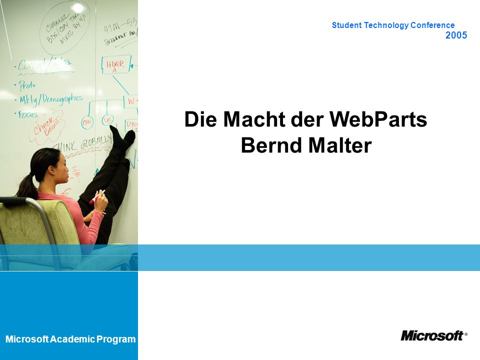 Microsoft Academic Program Student Technology Conference 2005 Mehr Informationen http://www.microsoft.com/sharepoint/down loads/components/detail.asp?a=431 http://www.gotdotnet.com http://www.sharepointcustomization.com/r esources/webparts.htmhttp://www.sharepointcustomization.com/r esources/webparts.htm http://www.microsoft.com/technet/prodtech nol/sppt/reskit/c3461881x.mspx
