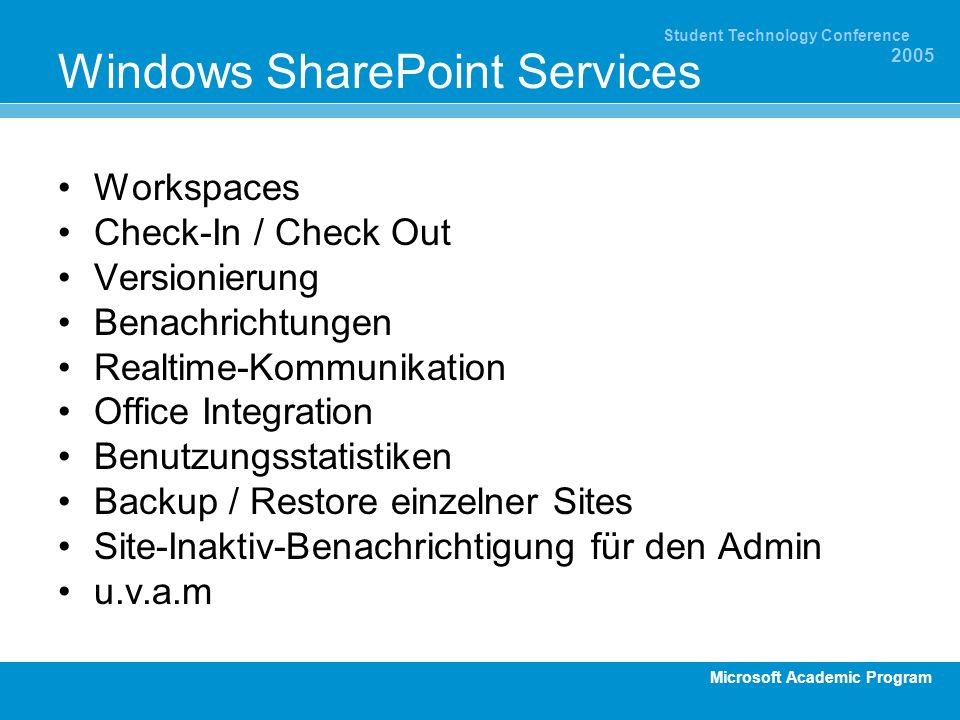 Microsoft Academic Program Student Technology Conference 2005 Windows SharePoint Services Workspaces Check-In / Check Out Versionierung Benachrichtung