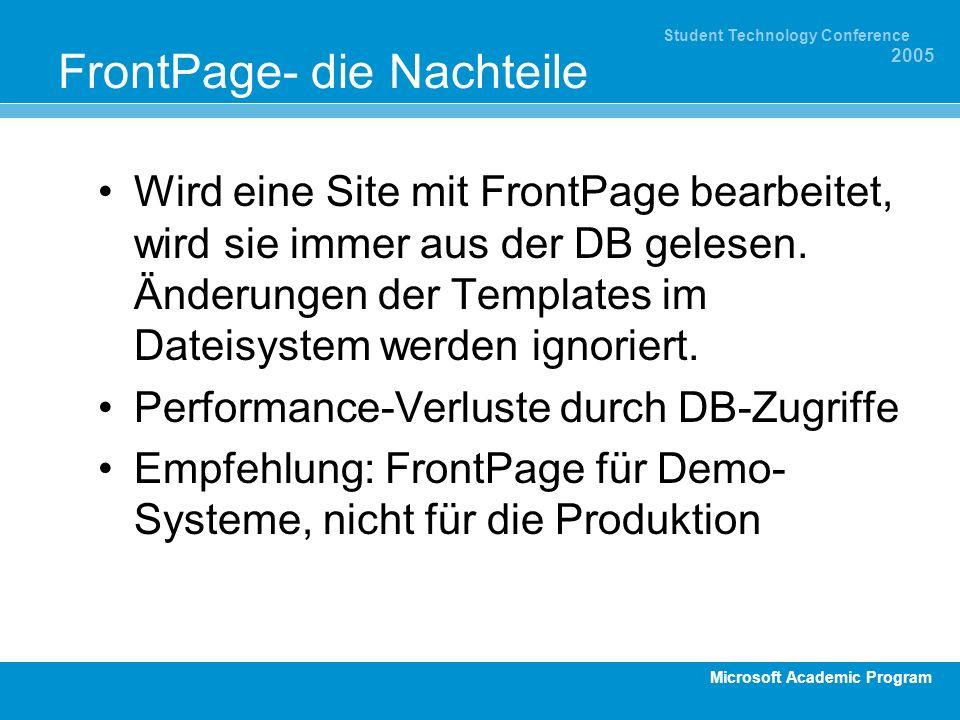Microsoft Academic Program Student Technology Conference 2005 FrontPage- die Nachteile Wird eine Site mit FrontPage bearbeitet, wird sie immer aus der DB gelesen.