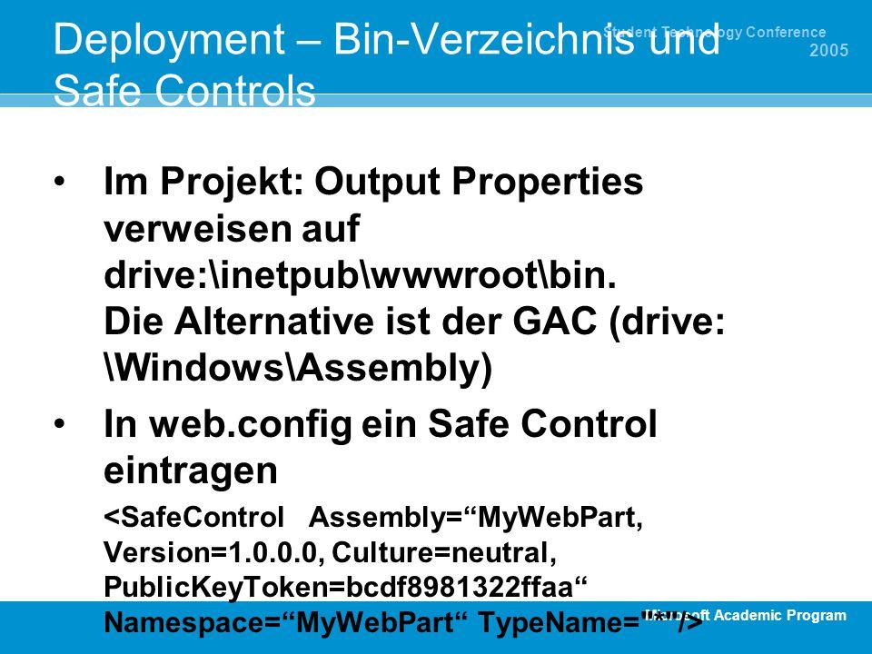 Microsoft Academic Program Student Technology Conference 2005 Deployment – Bin-Verzeichnis und Safe Controls Im Projekt: Output Properties verweisen auf drive:\inetpub\wwwroot\bin.