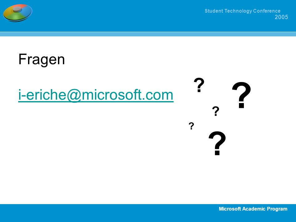 Microsoft Academic Program Student Technology Conference 2005 Fragen i-eriche@microsoft.com i-eriche@microsoft.com ? ? ? ? ?