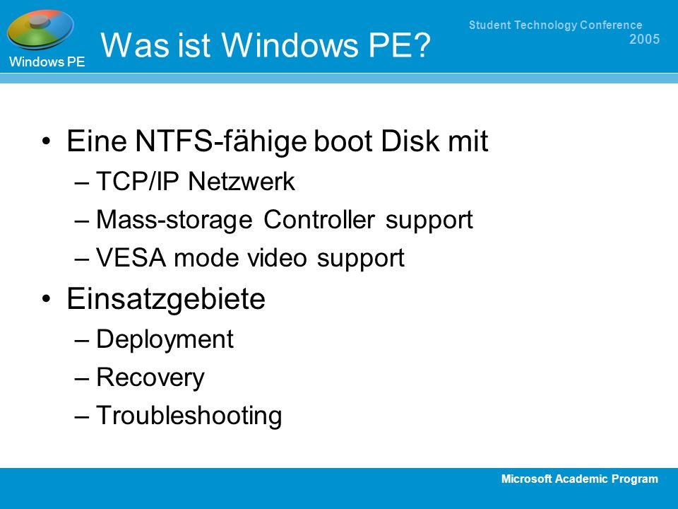 Microsoft Academic Program Student Technology Conference 2005 Was ist Windows PE? Eine NTFS-fähige boot Disk mit –TCP/IP Netzwerk –Mass-storage Contro
