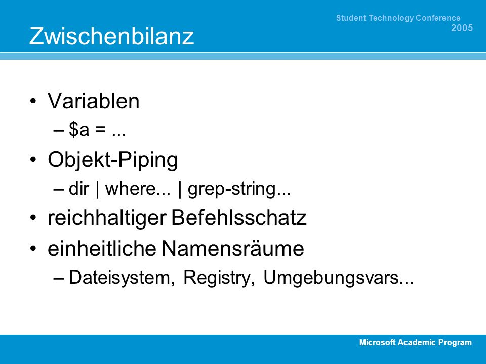 Microsoft Academic Program Student Technology Conference 2005 Zwischenbilanz Variablen –$a =... Objekt-Piping –dir | where... | grep-string... reichha