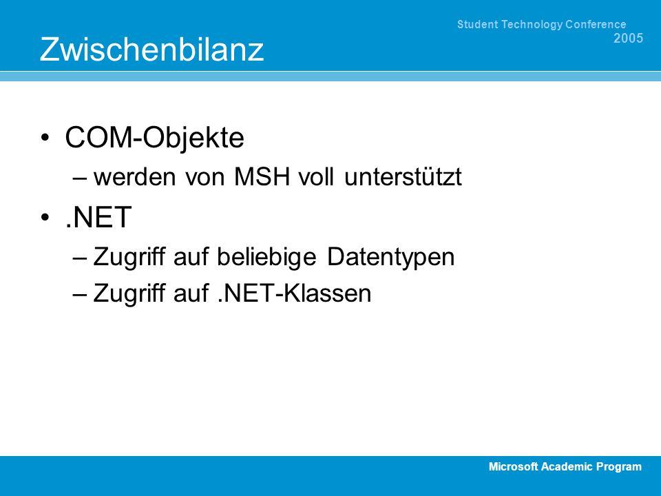 Microsoft Academic Program Student Technology Conference 2005 Zwischenbilanz COM-Objekte –werden von MSH voll unterstützt.NET –Zugriff auf beliebige Datentypen –Zugriff auf.NET-Klassen