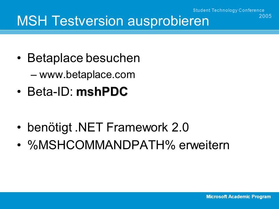 Microsoft Academic Program Student Technology Conference 2005 MSH Testversion ausprobieren Betaplace besuchen –www.betaplace.com mshPDCBeta-ID: mshPDC benötigt.NET Framework 2.0 %MSHCOMMANDPATH% erweitern
