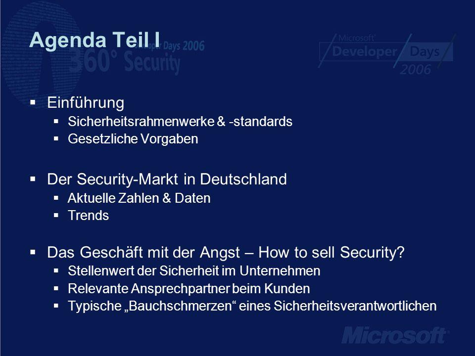 Agenda Teil I Einführung Sicherheitsrahmenwerke & -standards Gesetzliche Vorgaben Der Security-Markt in Deutschland Aktuelle Zahlen & Daten Trends Das