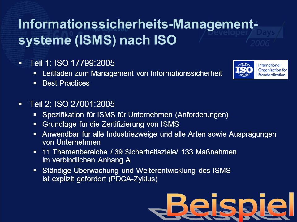 ISO 27001: Controls im Anhang A A.5 - Security Policy A.6 – Organization of Information Security A.7 – Asset Management A.14 - Business Continuity Management A.13 – Information Security Incident Management A.12 – Information Systems acquisition, development and maintenance A.10 – Communication and Operations Management A.9 – Physical and Environment Security A.8 – Human Ressources Security A.15 - Compliance A.11 – Access Control
