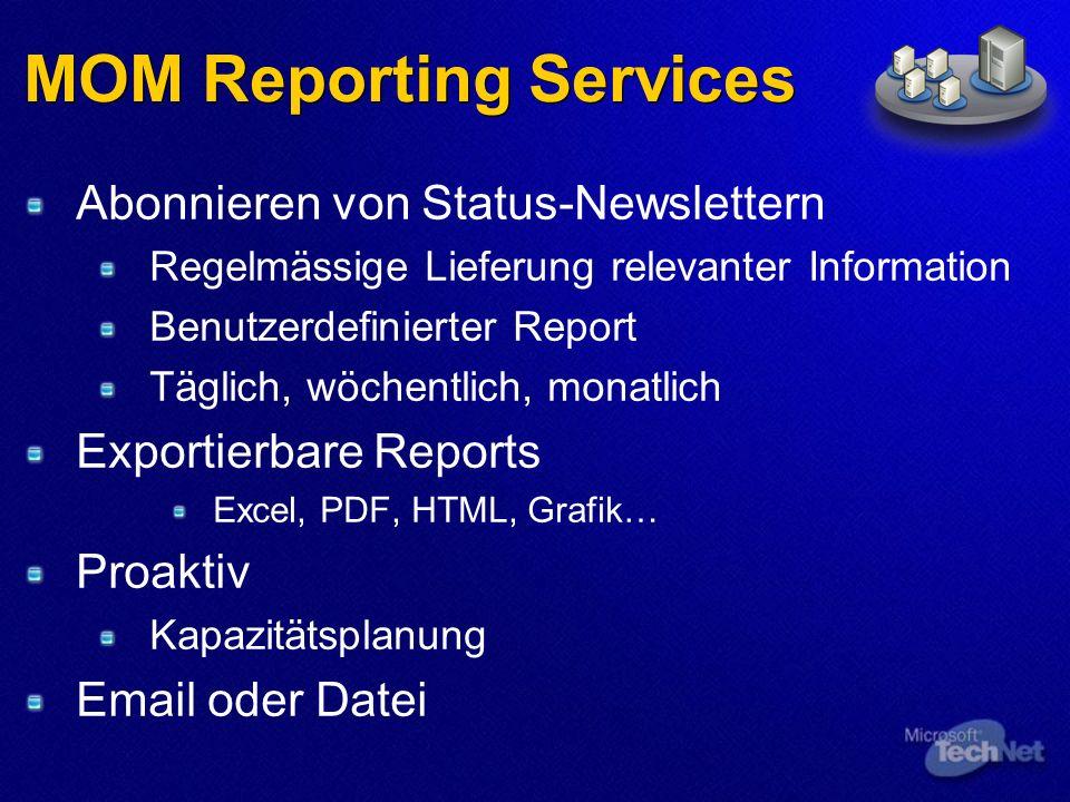 MOM Reporting Services Abonnieren von Status-Newslettern Regelmässige Lieferung relevanter Information Benutzerdefinierter Report Täglich, wöchentlich, monatlich Exportierbare Reports Excel, PDF, HTML, Grafik… Proaktiv Kapazitätsplanung Email oder Datei
