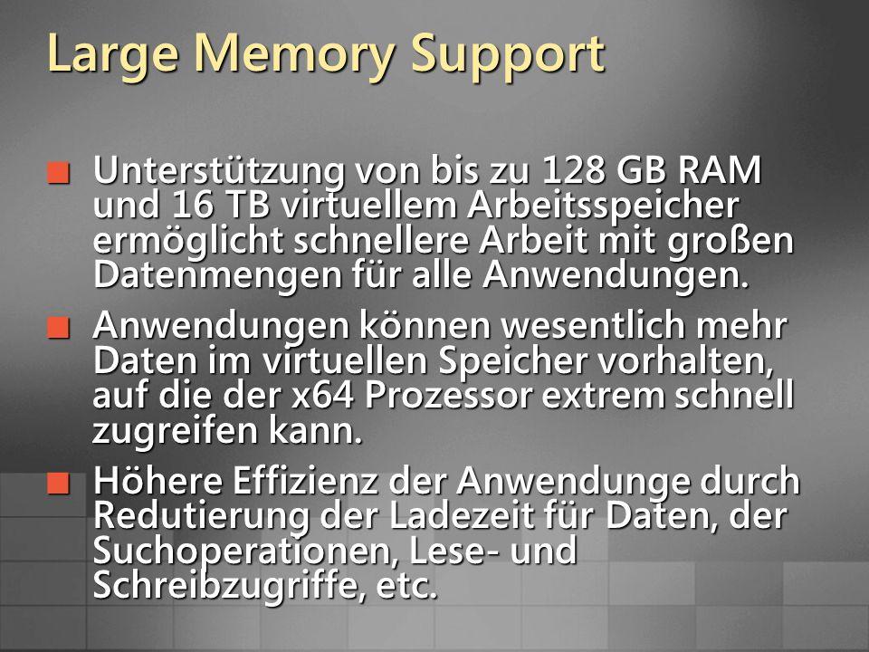 Large Memory Support Unterstützung von bis zu 128 GB RAM und 16 TB virtuellem Arbeitsspeicher ermöglicht schnellere Arbeit mit großen Datenmengen für alle Anwendungen.