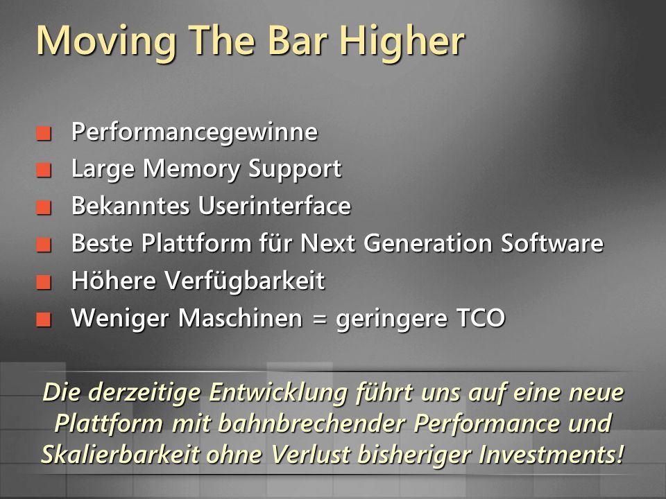 Moving The Bar Higher Performancegewinne Performancegewinne Large Memory Support Large Memory Support Bekanntes Userinterface Bekanntes Userinterface