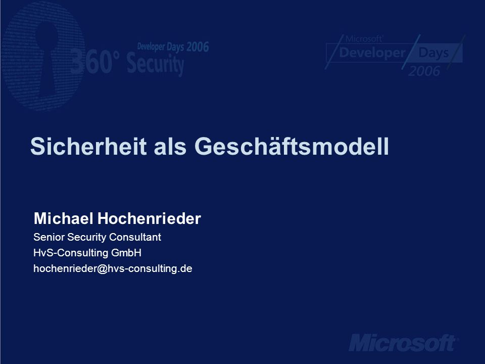 Sicherheit als Geschäftsmodell Michael Hochenrieder Senior Security Consultant HvS-Consulting GmbH hochenrieder@hvs-consulting.de