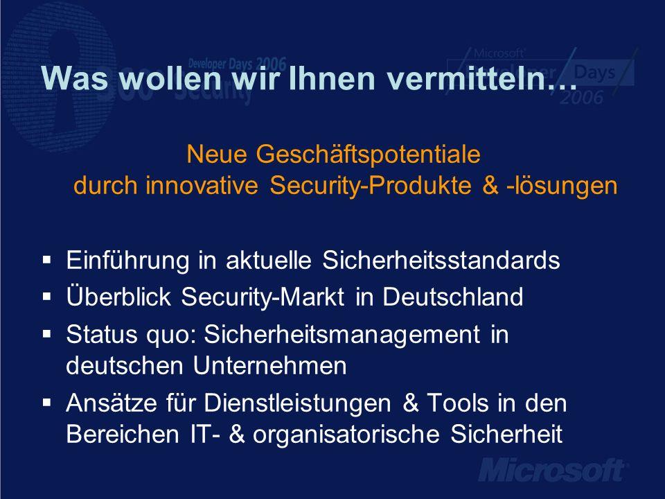 Was wollen wir Ihnen vermitteln… Neue Geschäftspotentiale durch innovative Security-Produkte & -lösungen Einführung in aktuelle Sicherheitsstandards Ü