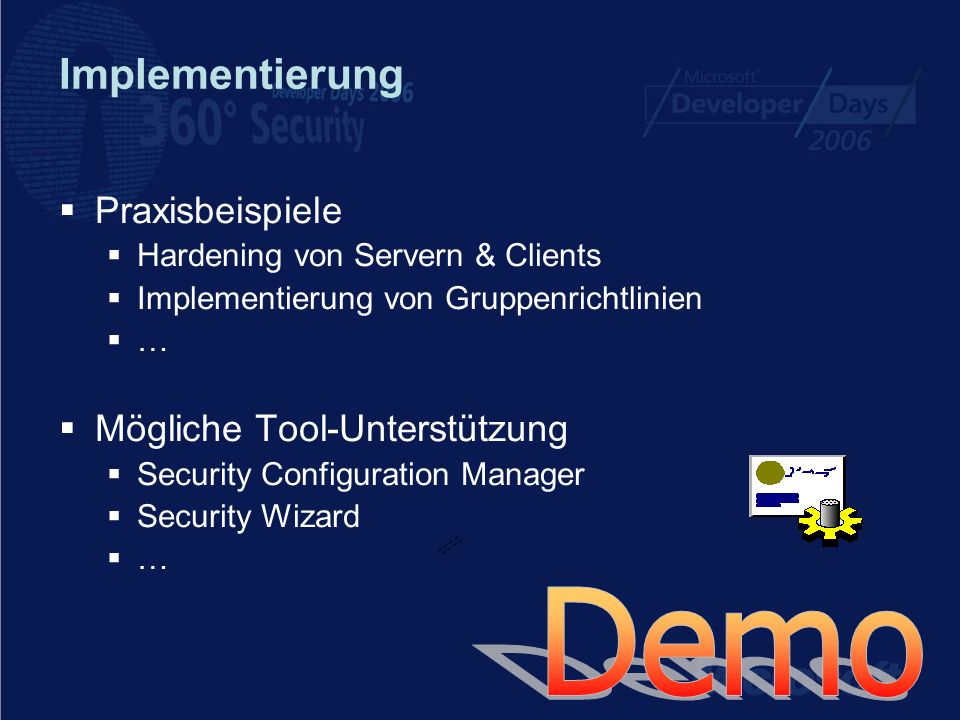 Implementierung Praxisbeispiele Hardening von Servern & Clients Implementierung von Gruppenrichtlinien … Mögliche Tool-Unterstützung Security Configur