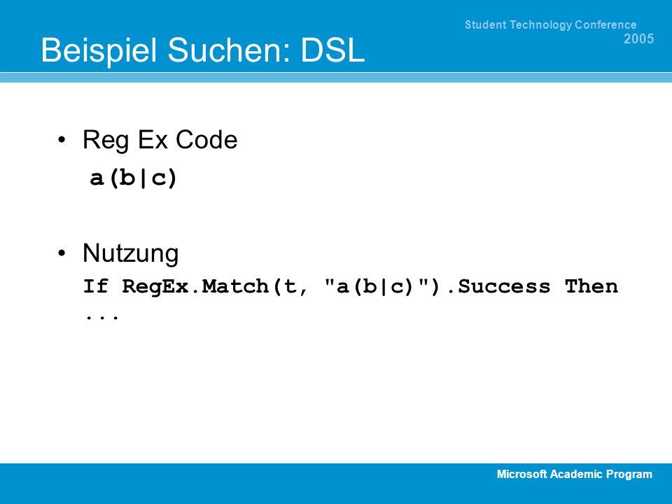 Microsoft Academic Program Student Technology Conference 2005 Beispiel Suchen: DSL Reg Ex Code a(b|c) Nutzung If RegEx.Match(t,