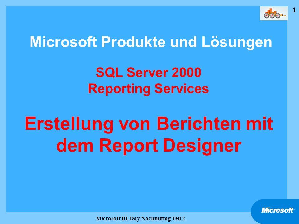 1 Microsoft BI-Day Nachmittag Teil 2 SQL Server 2000 Reporting Services Erstellung von Berichten mit dem Report Designer Microsoft Produkte und Lösung