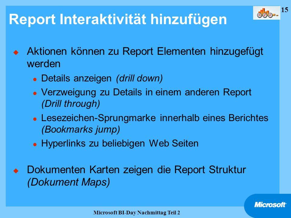 15 Microsoft BI-Day Nachmittag Teil 2 Report Interaktivität hinzufügen u Aktionen können zu Report Elementen hinzugefügt werden l Details anzeigen (dr