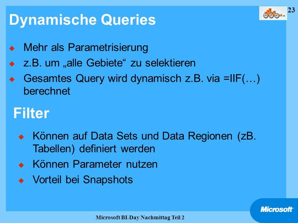 23 Microsoft BI-Day Nachmittag Teil 2 Dynamische Queries u Mehr als Parametrisierung u z.B. um alle Gebiete zu selektieren u Gesamtes Query wird dynam