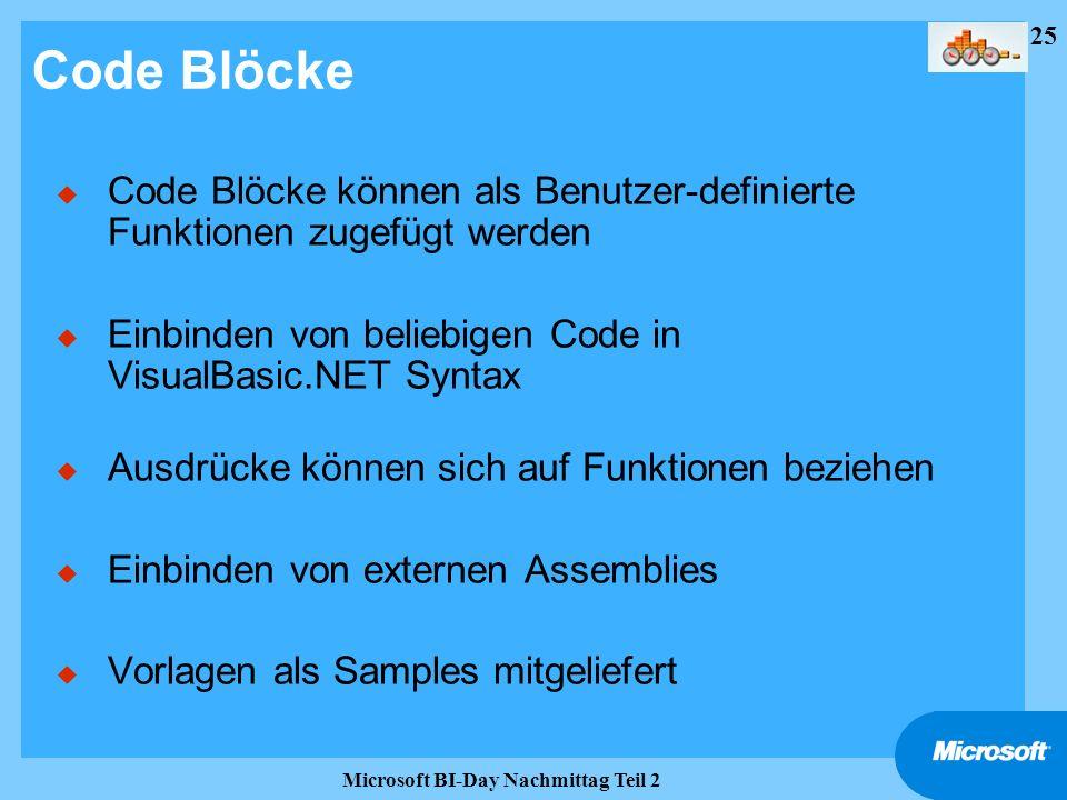 25 Microsoft BI-Day Nachmittag Teil 2 Code Blöcke u Code Blöcke können als Benutzer-definierte Funktionen zugefügt werden u Einbinden von beliebigen C