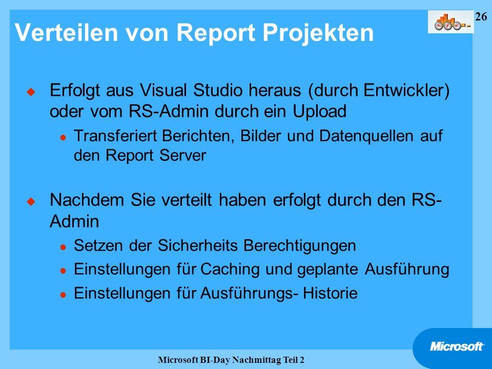 26 Microsoft BI-Day Nachmittag Teil 2 Verteilen von Report Projekten u Erfolgt aus Visual Studio heraus (durch Entwickler) oder vom RS-Admin durch ein