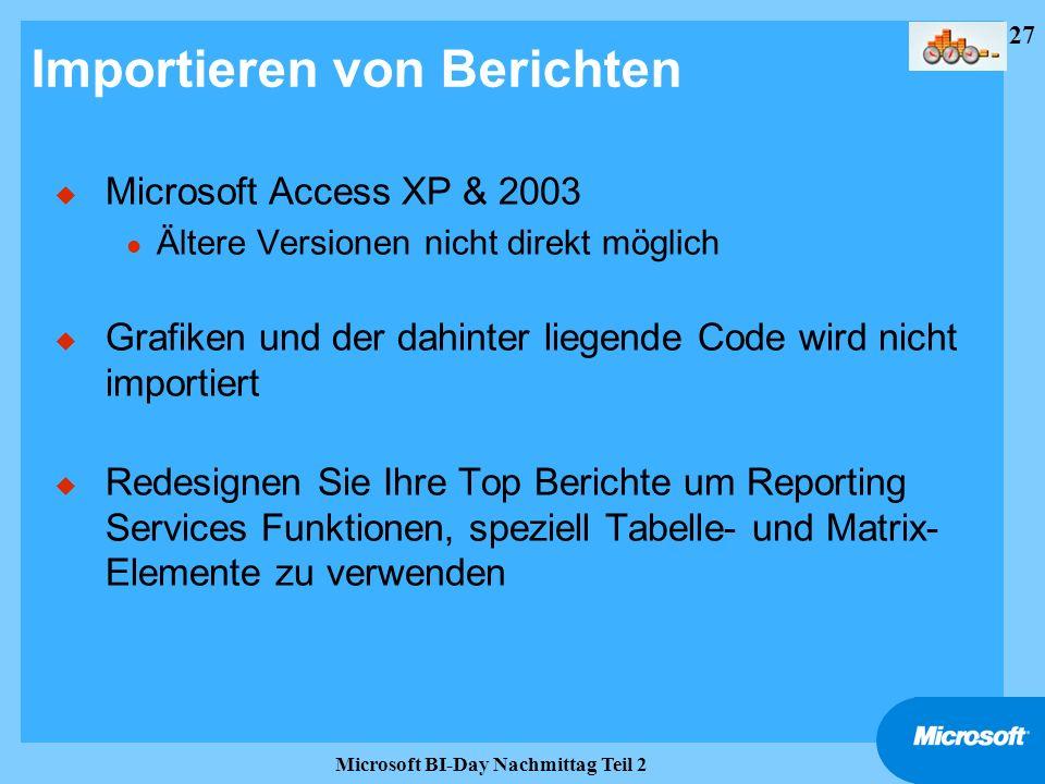 27 Microsoft BI-Day Nachmittag Teil 2 Importieren von Berichten u Microsoft Access XP & 2003 l Ältere Versionen nicht direkt möglich u Grafiken und de