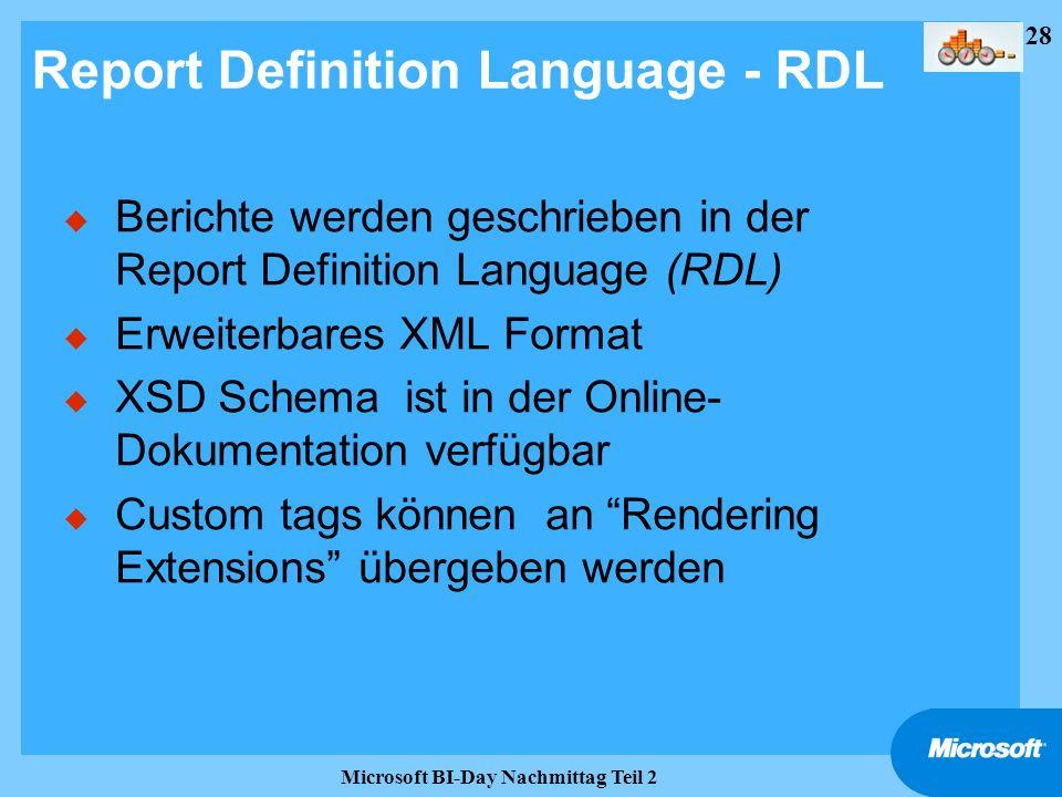 28 Microsoft BI-Day Nachmittag Teil 2 Report Definition Language - RDL u Berichte werden geschrieben in der Report Definition Language (RDL) u Erweite