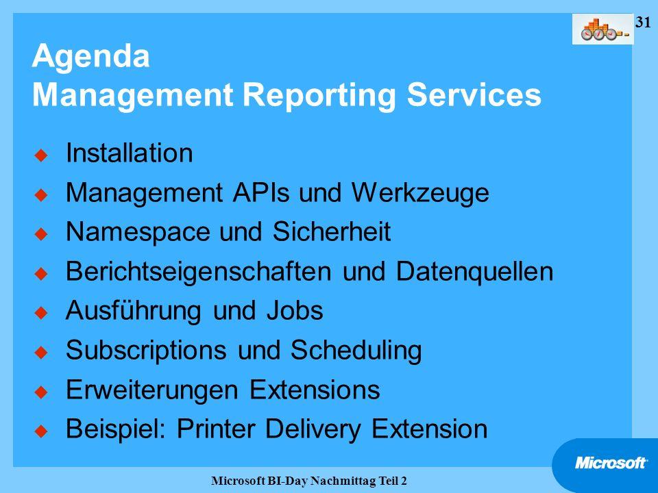 31 Microsoft BI-Day Nachmittag Teil 2 Agenda Management Reporting Services u Installation u Management APIs und Werkzeuge u Namespace und Sicherheit u