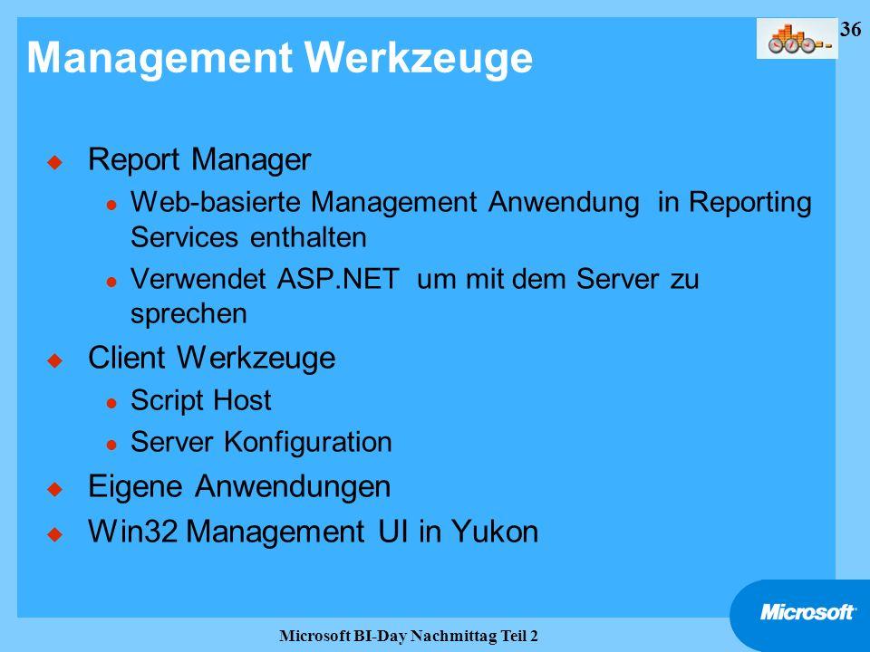 36 Microsoft BI-Day Nachmittag Teil 2 Management Werkzeuge u Report Manager l Web-basierte Management Anwendung in Reporting Services enthalten l Verw