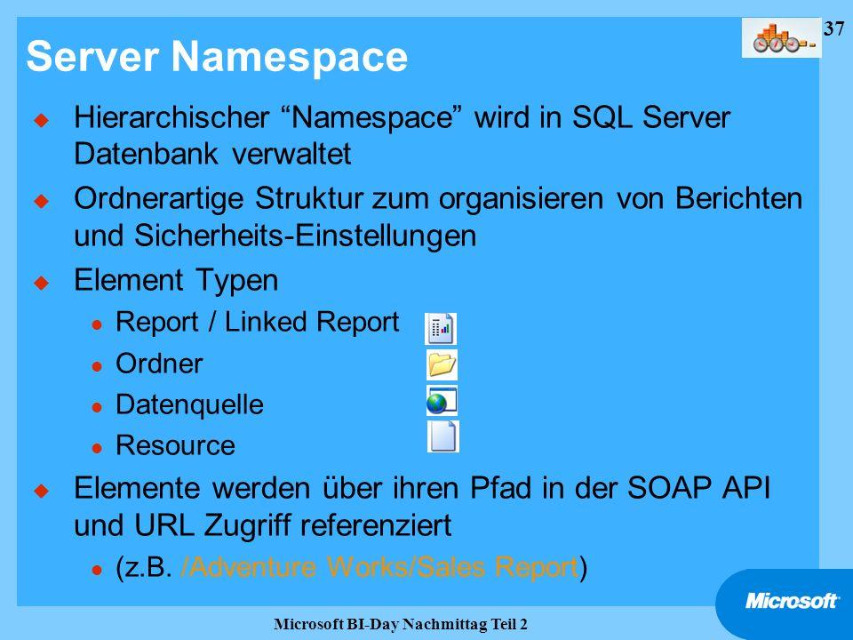 37 Microsoft BI-Day Nachmittag Teil 2 Server Namespace u Hierarchischer Namespace wird in SQL Server Datenbank verwaltet u Ordnerartige Struktur zum o