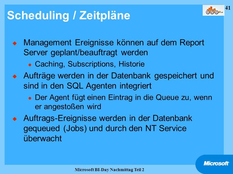 41 Microsoft BI-Day Nachmittag Teil 2 Scheduling / Zeitpläne u Management Ereignisse können auf dem Report Server geplant/beauftragt werden l Caching,