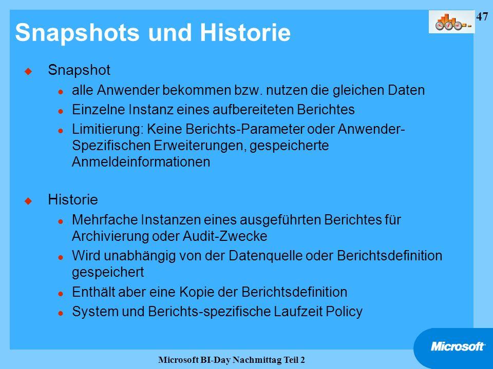 47 Microsoft BI-Day Nachmittag Teil 2 Snapshots und Historie u Snapshot l alle Anwender bekommen bzw. nutzen die gleichen Daten l Einzelne Instanz ein