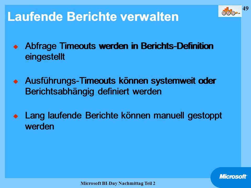 49 Microsoft BI-Day Nachmittag Teil 2 Laufende Berichte verwalten u Abfrage Timeouts werden in Berichts-Definition eingestellt u Ausführungs-Timeouts