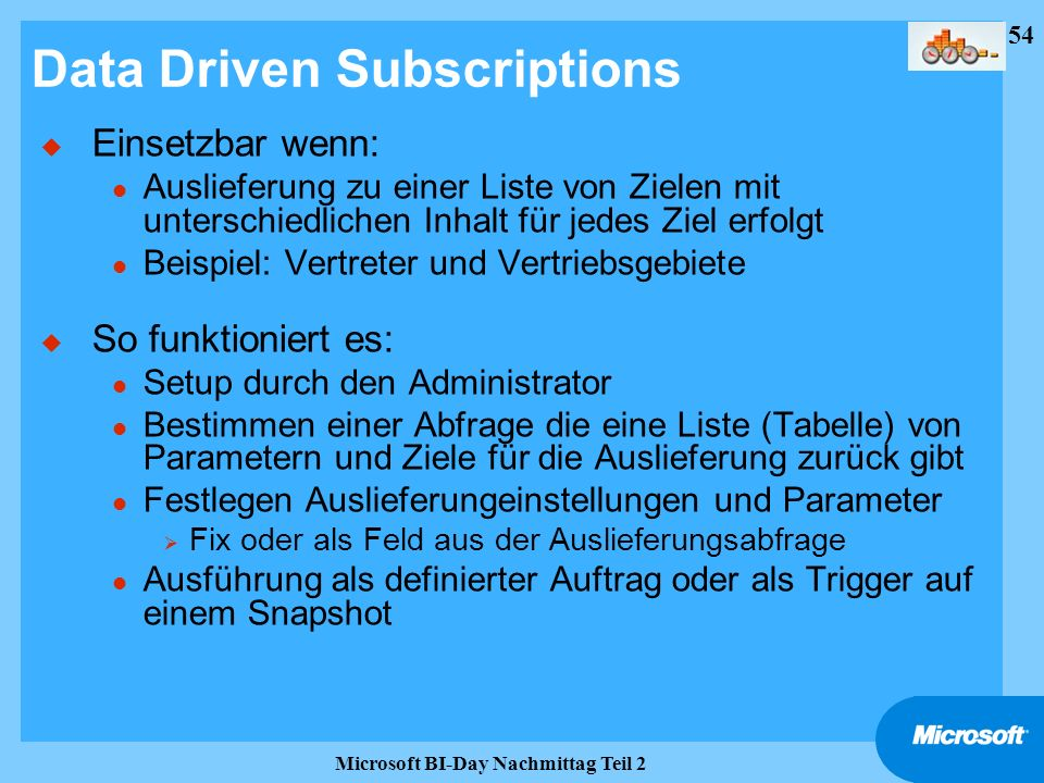54 Microsoft BI-Day Nachmittag Teil 2 Data Driven Subscriptions u Einsetzbar wenn: l Auslieferung zu einer Liste von Zielen mit unterschiedlichen Inha
