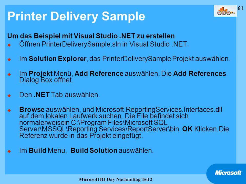 61 Microsoft BI-Day Nachmittag Teil 2 Printer Delivery Sample Um das Beispiel mit Visual Studio.NET zu erstellen u Öffnen PrinterDeliverySample.sln in