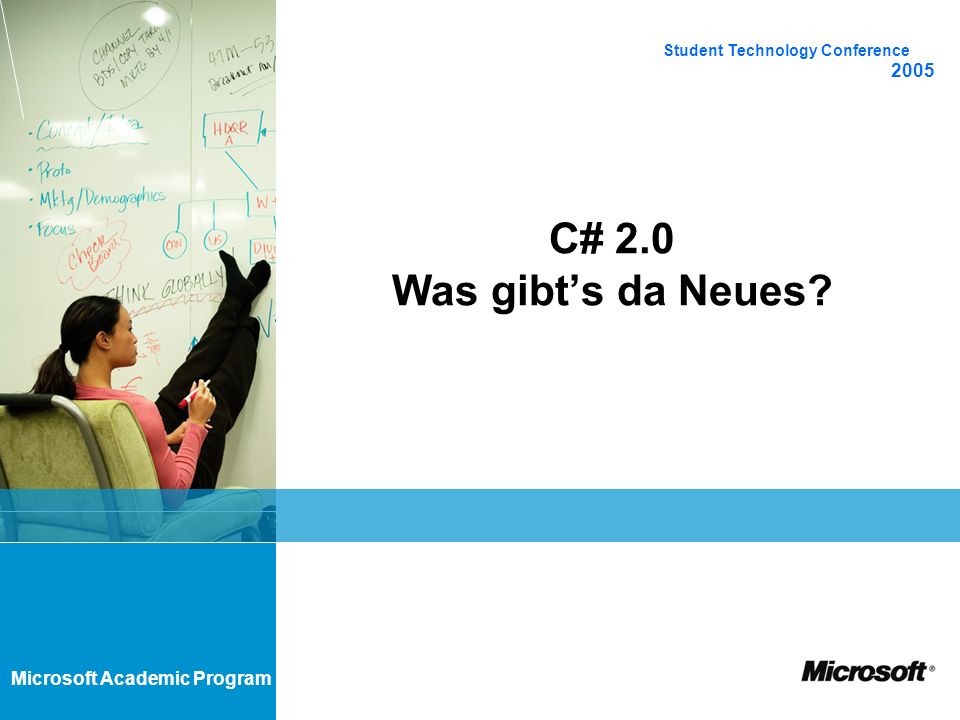 Microsoft Academic Program C# 2.0 Was gibts da Neues? Student Technology Conference 2005