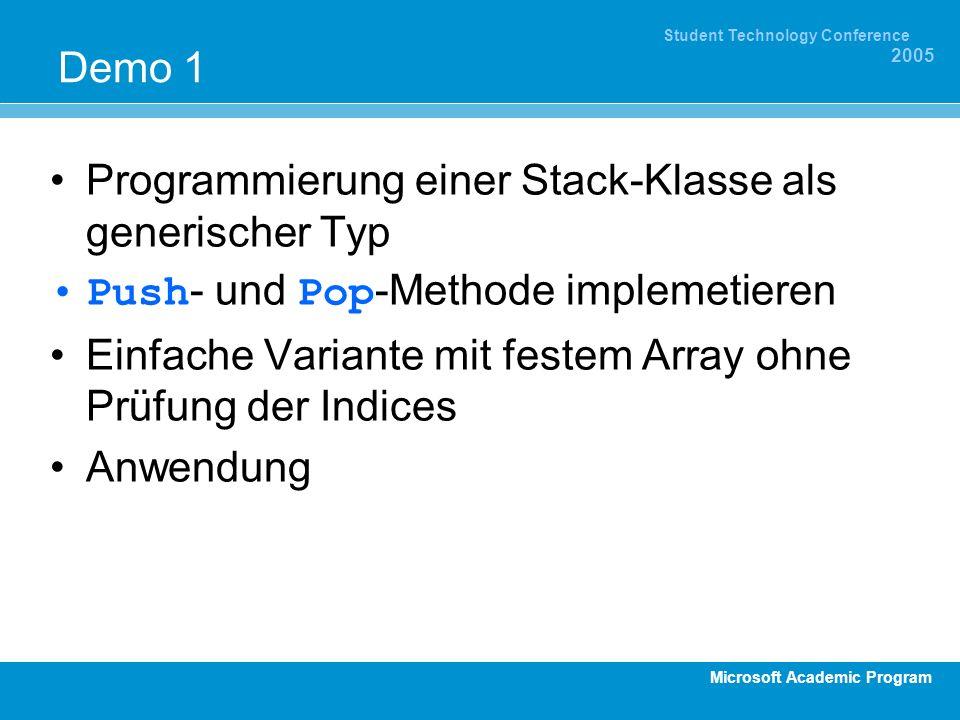 Microsoft Academic Program Student Technology Conference 2005 Demo 1 Programmierung einer Stack-Klasse als generischer Typ Push - und Pop -Methode imp