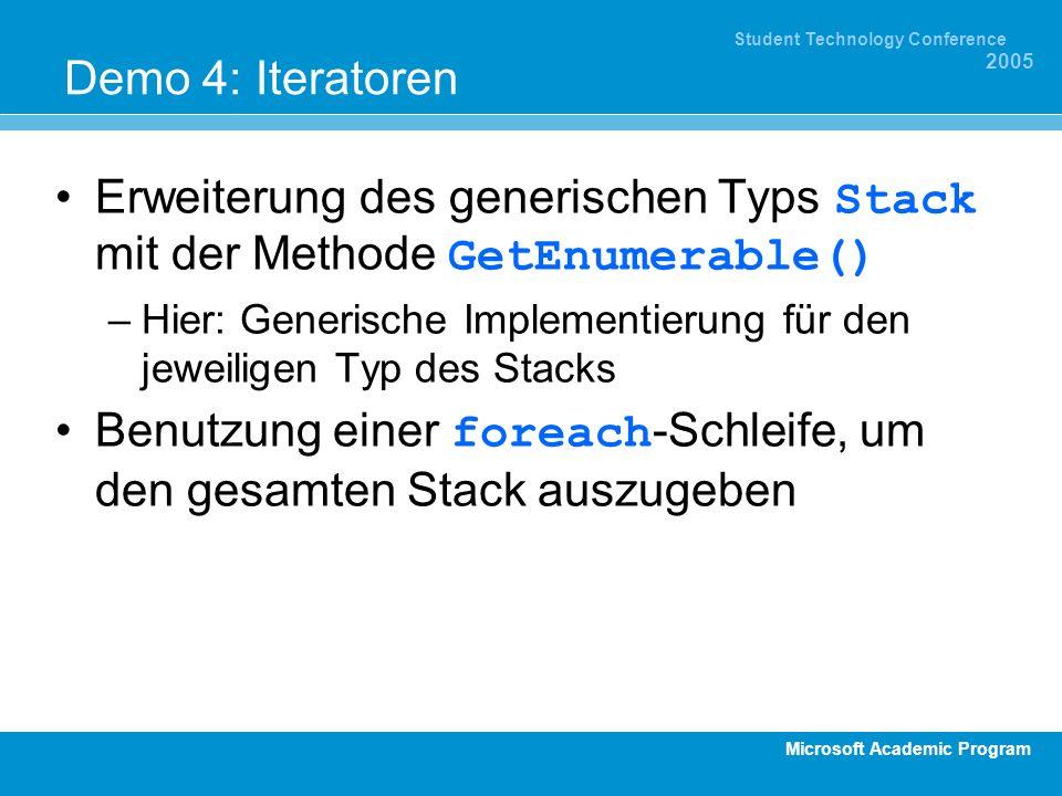 Microsoft Academic Program Student Technology Conference 2005 Demo 4: Iteratoren Erweiterung des generischen Typs Stack mit der Methode GetEnumerable(
