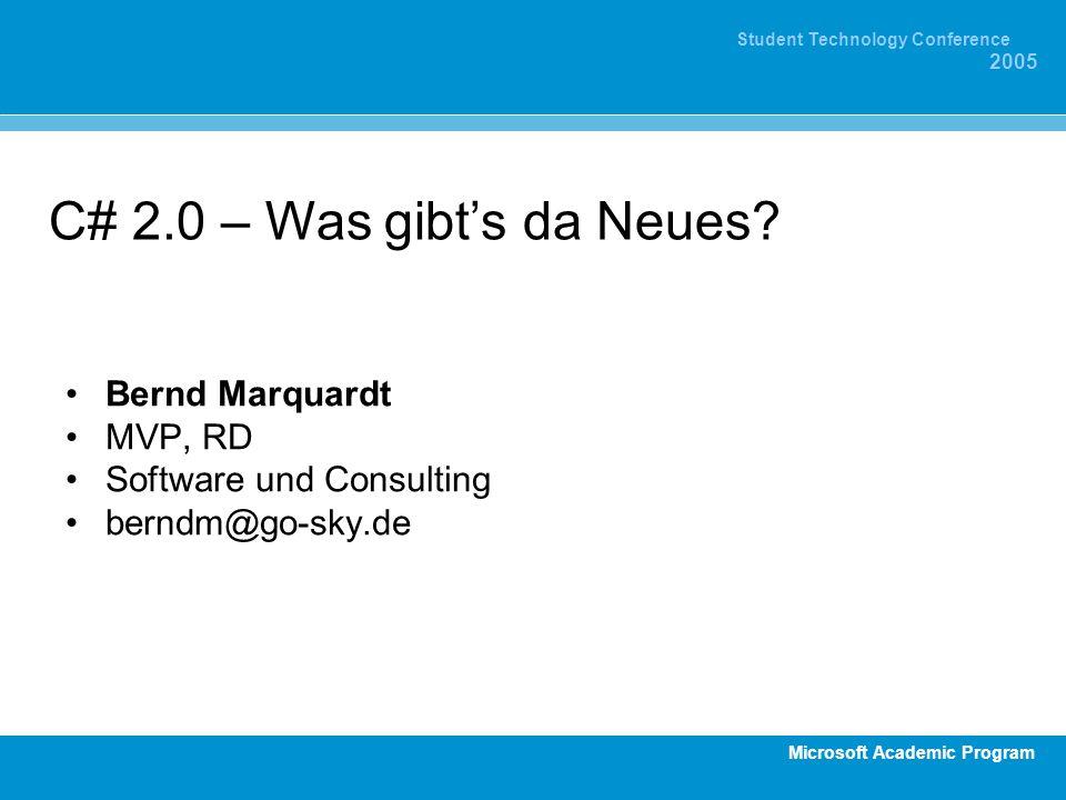 Microsoft Academic Program Student Technology Conference 2005 C# 2.0 – Was gibts da Neues? Bernd Marquardt MVP, RD Software und Consulting berndm@go-s
