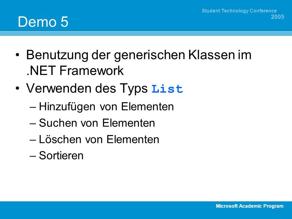 Microsoft Academic Program Student Technology Conference 2005 Demo 5 Benutzung der generischen Klassen im.NET Framework Verwenden des Typs List –Hinzu